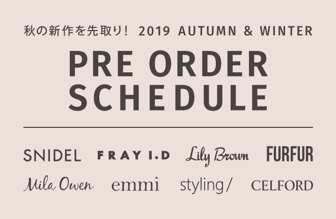 2019 AUTUMN & WINTER 1ST PRE ORDER SCHEDULE