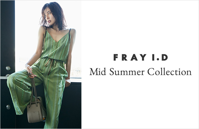 FRAY I.D -Mid Summer Collection-
