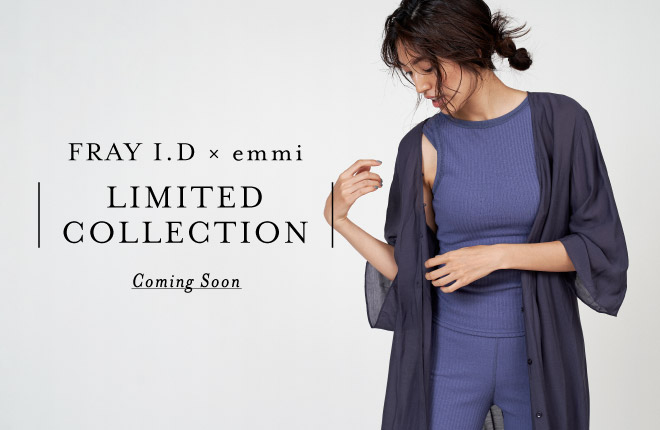 FRAY I.D×emmi  LIMITED COLLECTION -coming soon-