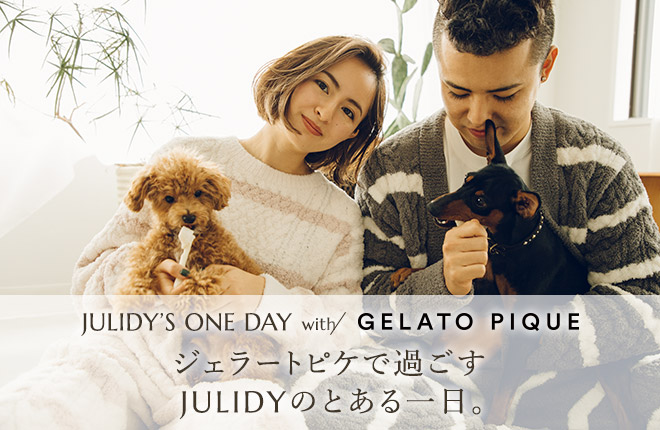 JULIDY'S ONE DAY with GELATO PIQUE