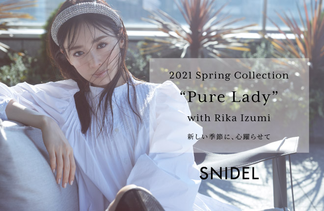 "SNIDEL 2021 Spring Collection ""Pure Lady"" with Rika Izumi"