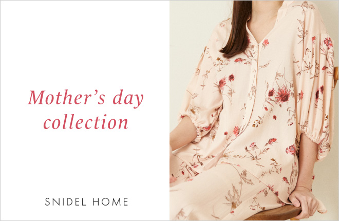 SNIDEL HOME Mother's day collection