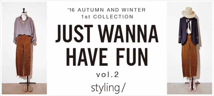 「styling/」JUST WANNA HAVE FUN-vol.2-