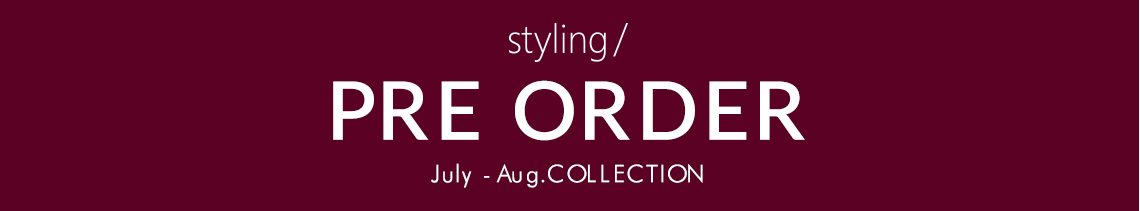 styling/ PRE ORDER July - Aug.COLLECTION