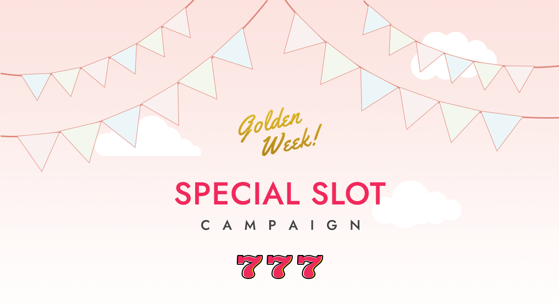 Golden Week! SPECIAL SLOT CAMPAIGN